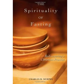 Murphy, Charles The Spirituality of Fasting