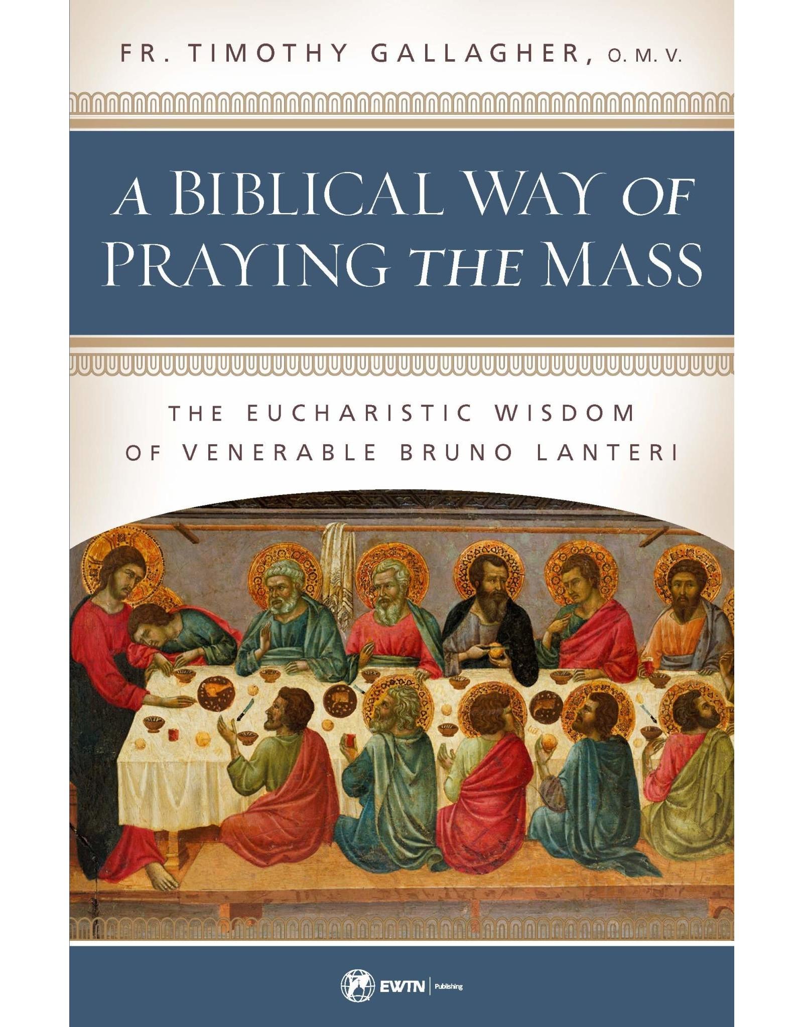 Biblical Way of Praying the Mass, A: The Eucharistic Wisdom of Venerable Bruno Lanteri