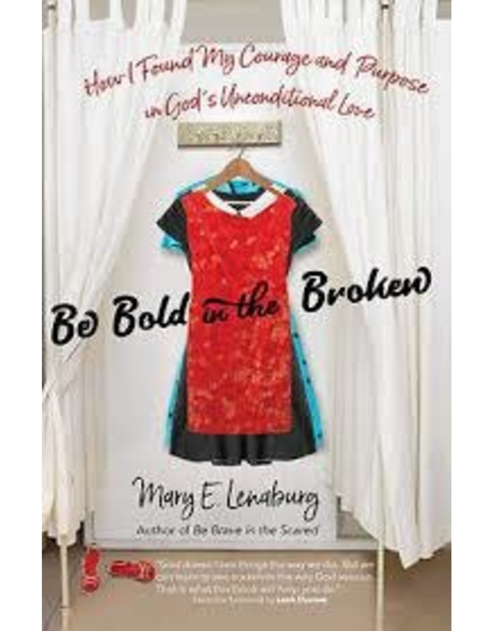 Be Bold in the Broken: How I Found My Courage & Purpose in God's Unconditional Love