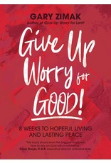 Give Up Worry for Good! 8 Weeks to Hopeful Living & Lasting Peace