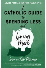 A Catholic Guide to Spending Less & Living More: Advice from a Debt-Free Family of 16