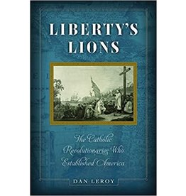 Liberty's Lions: The Catholic Revolutionaries Who Established America