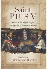 Saint Pius V: The Legendary Pope Who Excommunicated Queen Elizabeth I, Standardized the Mass, & Defeated the Ottoman Empire
