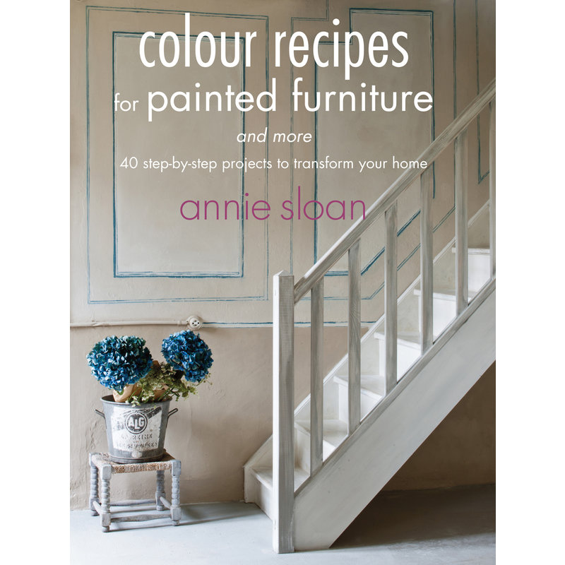 Annie Sloan® Colour Recipes for Painted Furniture and More