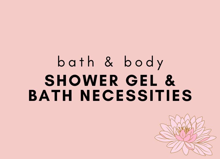 Shower Gel & Bath Necessities