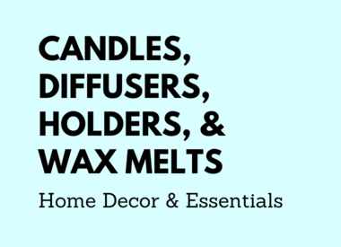 Candles, Diffusers, Holders, & Wax Melts