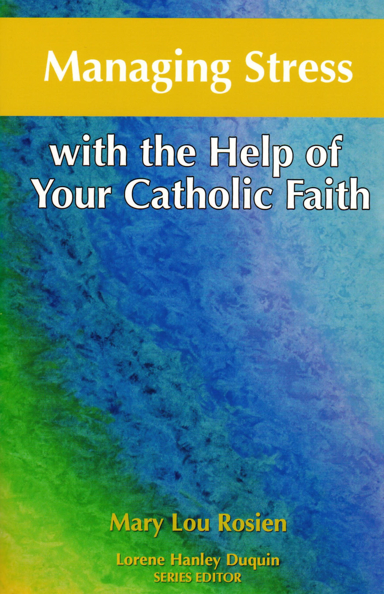 Managing Stress with the Help of Your Catholic Faith