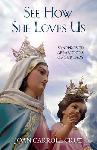 See How She Loves Us: 50 Approved Apparitions of Our Lady