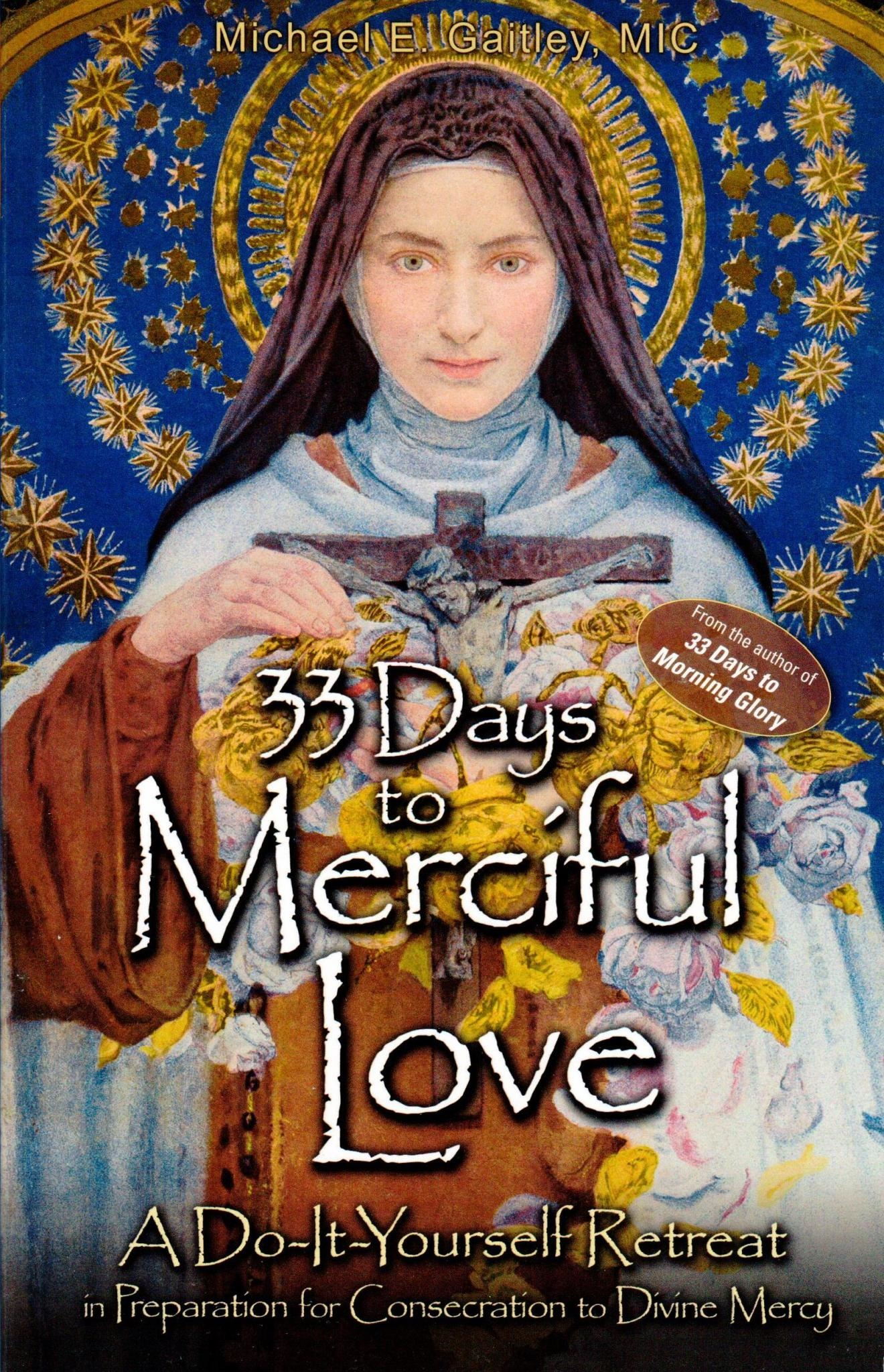 33 Days to Merciful Love: A Do-It Yourself Retreat in Preparation for Consecration to Divine Mercy