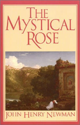 The Mystical Rose: Thoughts on the Blessed Virgin from the Writings of John Henry Cardinal Newman