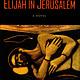 Elijah in Jerusalem (Children of the Last Days Vol. 7)