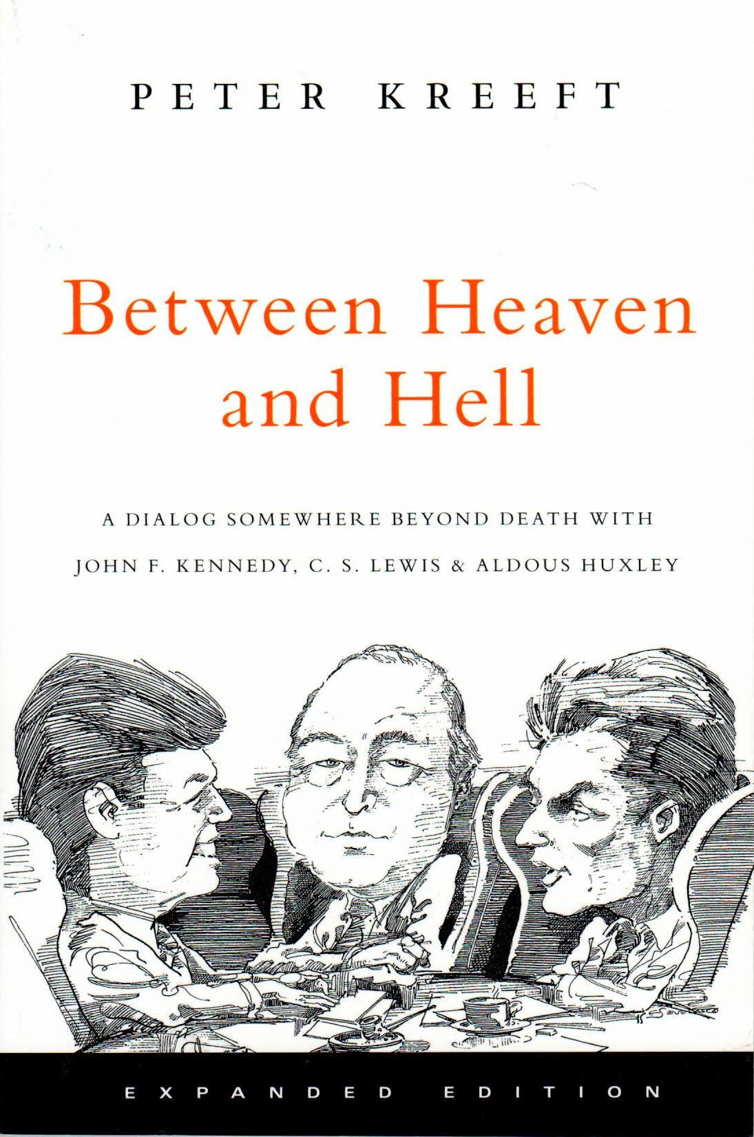 Between Heaven and Hell: A Dialogue Somewhere Beyond Death With John F. Kennedy, C. S. Lewis & Aldous Huxley