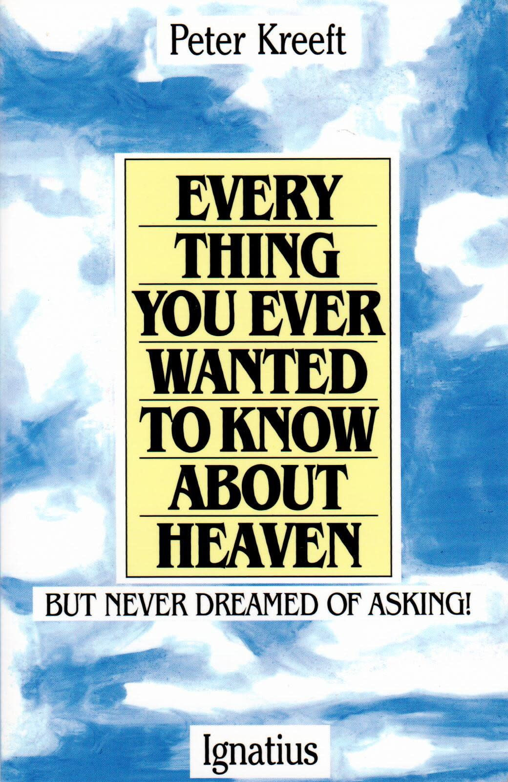 Everything You Ever Wanted to Know About Heaven -- But Never Dreamed Of Asking