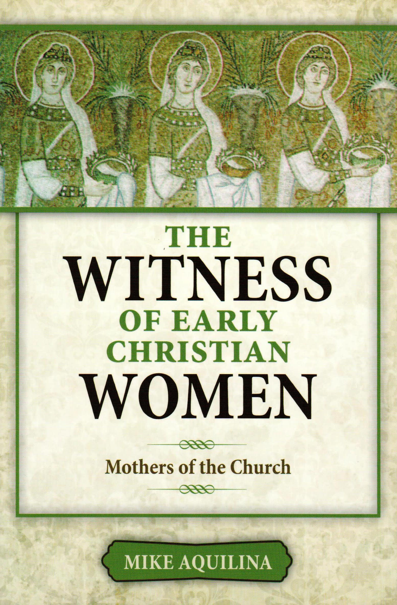 The Witness of Early Christian Women: Mothers of the Church