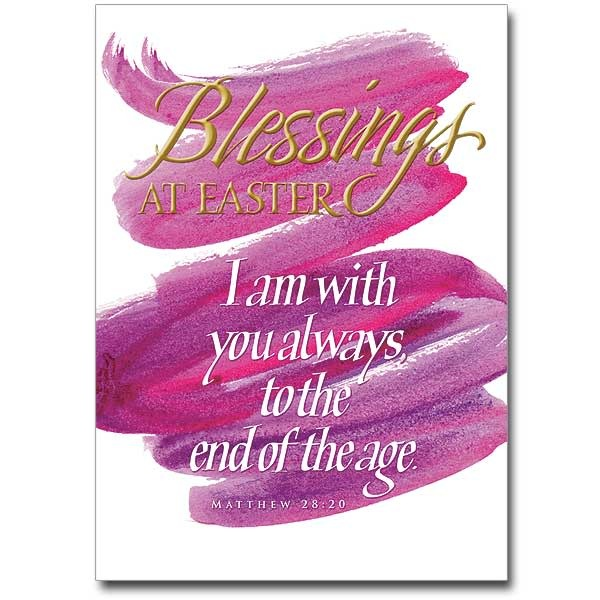 "Blessings at Easter ""I am with you always, to the end of the age."" Mt 28:20"