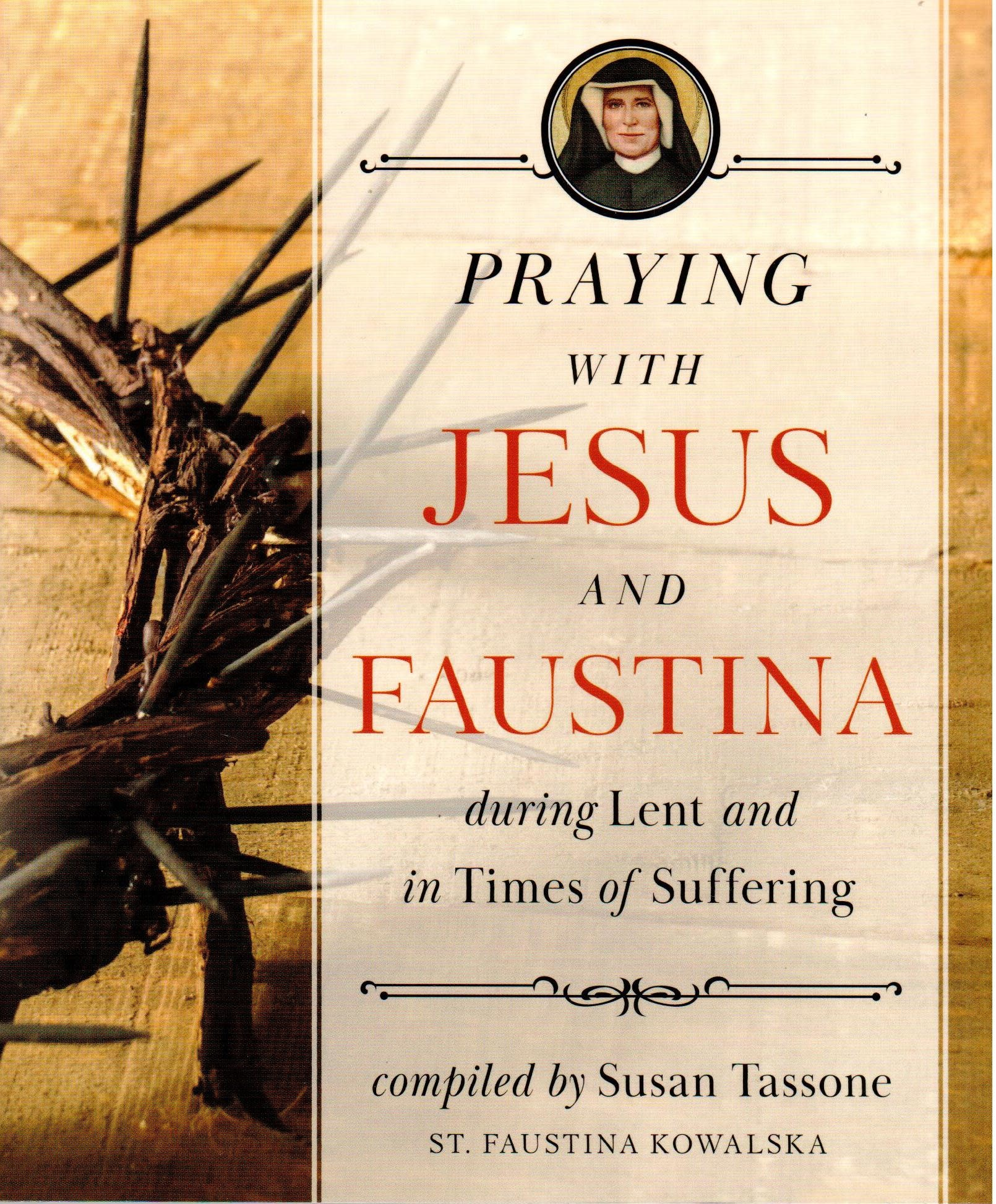 Praying with Jesus and Faustina During Lent And in Times of Suffering