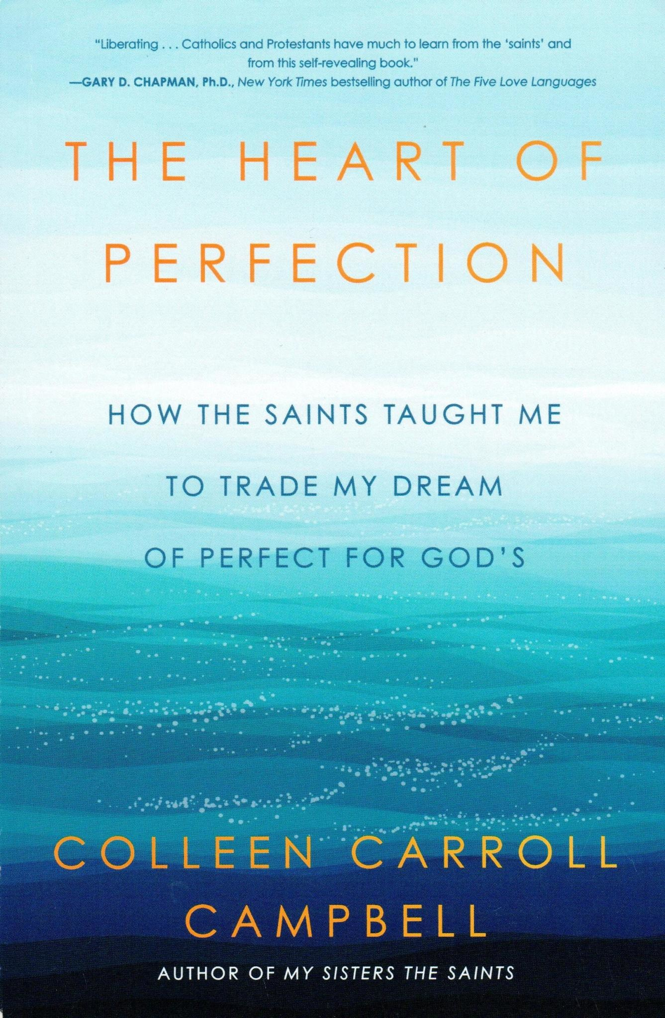 Howard Books The Heart of Perfection: How the Saints Taught Me to Trade My Dream of Perfect for God's
