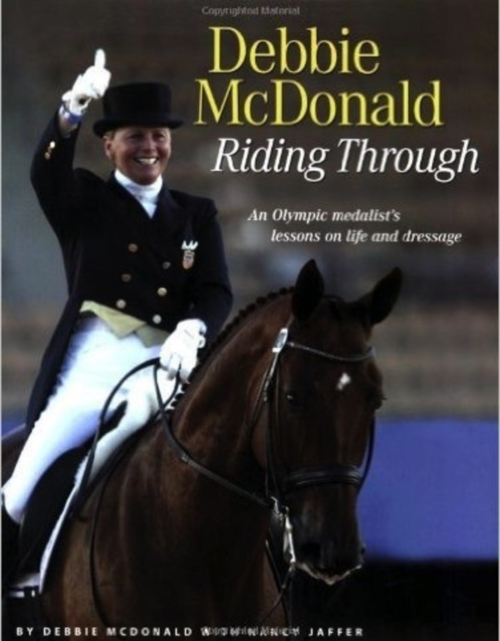 Debbie McDonald Riding Through: An Olympic Medalist's Lessons on Life and Dressage