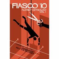FIASCO 10: PLAYSET ANTHOLOGY - VOLUME 1