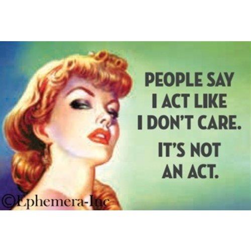 EPHEMERA MAGNET: PEOPLE SAY I ACT LIKE