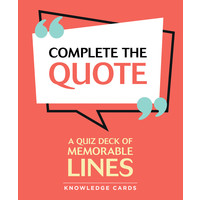 KNOWLEDGE CARDS: COMPLETE THE QUOTE: MEMORABLE LINES