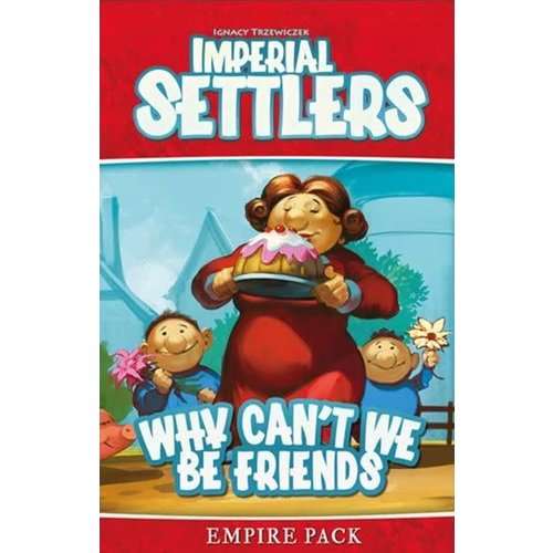 IMPERIAL SETTLERS WHY CAN'T WE BE FRIENDS