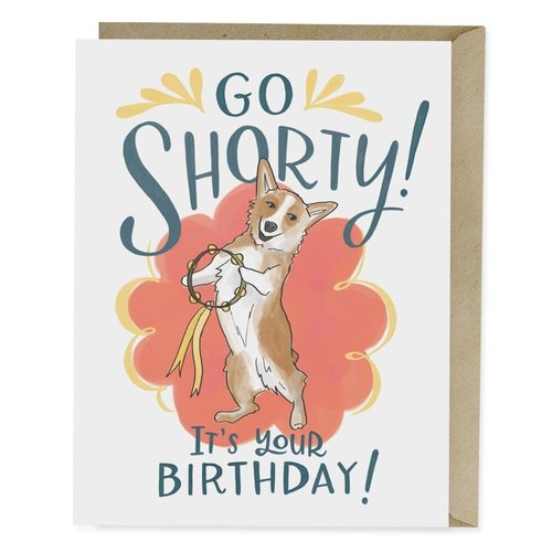 EM AND FRIENDS (FORMERLY EMILY MCDOWELL STUDIOS) CARD-GO SHORTY CORGI DOG BDAY