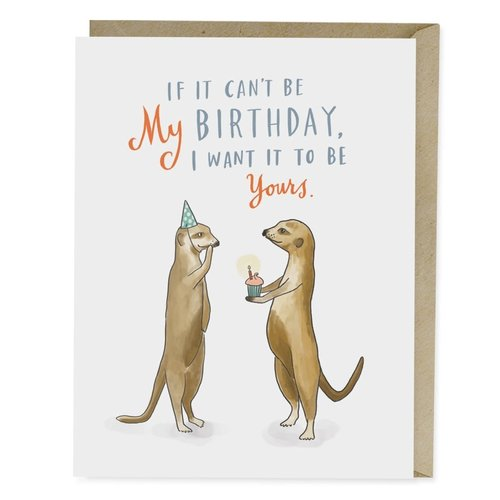 EM AND FRIENDS (FORMERLY EMILY MCDOWELL STUDIOS) CARD-IF IT CAN'T BE MY BIRTHDAY