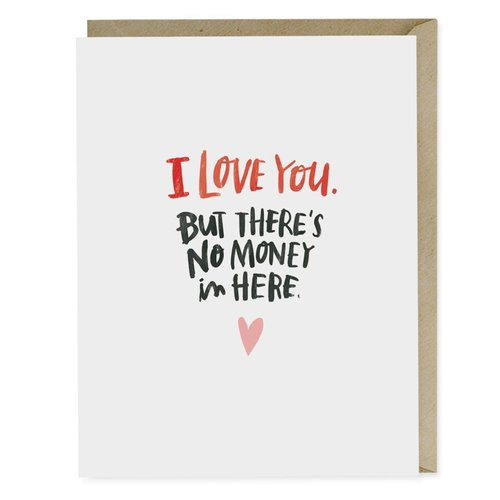 EM AND FRIENDS (FORMERLY EMILY MCDOWELL STUDIOS) CARD-THERE'S NO MONEY IN HERE