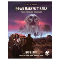 CALL OF CTHULHU: DOWN DARKER TRAILS - TERRORS OF CTHULHU IN THE WILD WEST