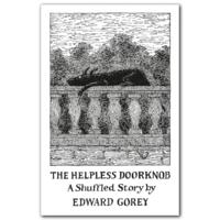 EDWARD GOREY HELPLESS DOORKNOB