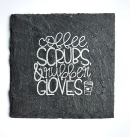 Cheers Ink. Slate Coaster, Coffee, Scrubs & Rubber Gloves
