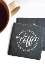 Cheers Ink. Slate Coaster, First I Drink The Coffee