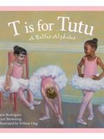 Sleeping bear press T is for Tutu: A Ballet Alphabet