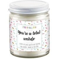 Fun Club You're A Total Weirdo - At Least You're Not Boring Scented Candle