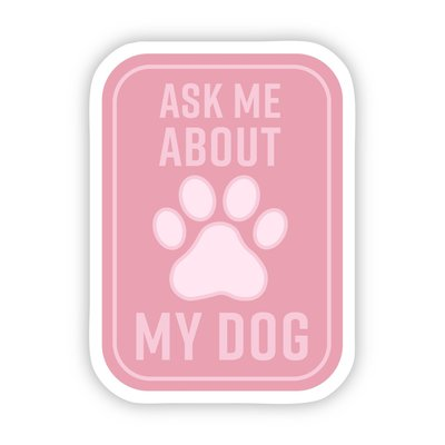 Big Moods Ask Me About my Dog Pink Sticker