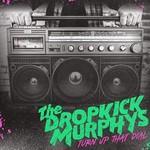 Dropkick Murphys Dropkick Murphys - Turn Up The Dial