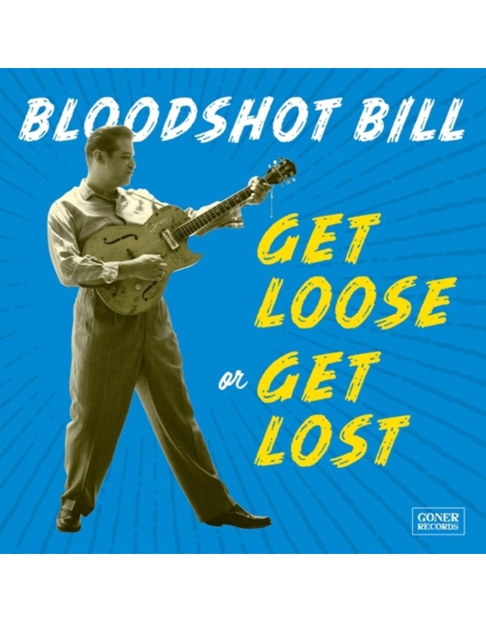 New Vinyl Bloodshot Bill - Get Loose Or Get Lost LP