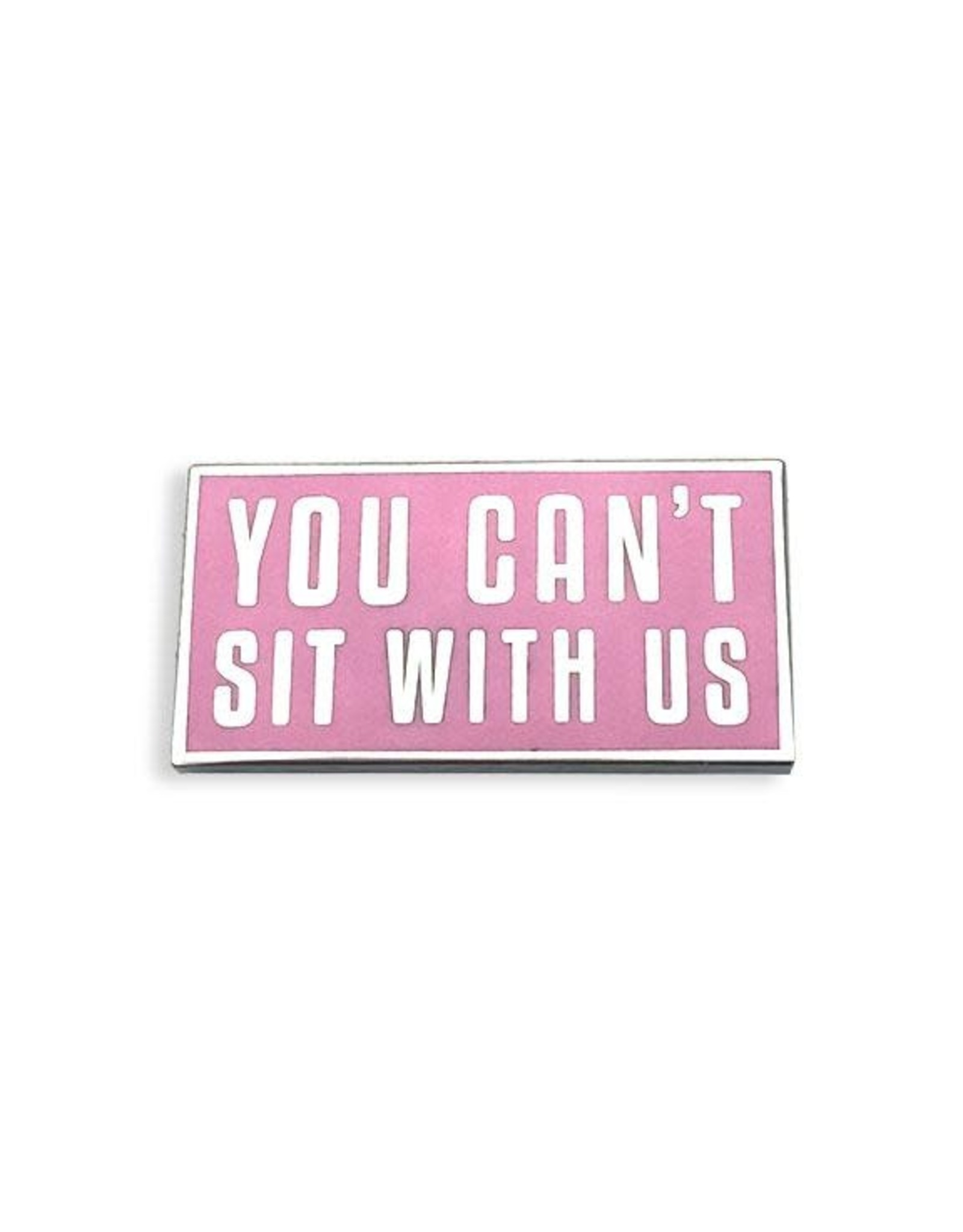 Enamel Pin You Can't Sit With Us Enamel Pin