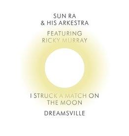 "New Vinyl Sun Ra & His Arkestra - I Struck a Match on the Moon / Dreamsville 7"""
