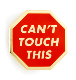 Enamel Pin Can't Touch This Enamel Pin