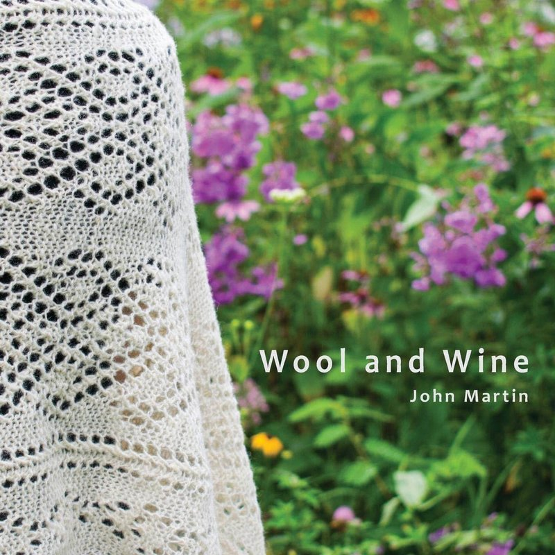 Wool and Wine: People, Passion, Conversations by John Martin