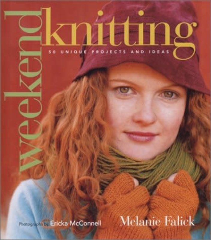 Stewart, Tabori & Chang Weekend Knitting: 50 Unique Projects and Ideas by Melanie Fanick