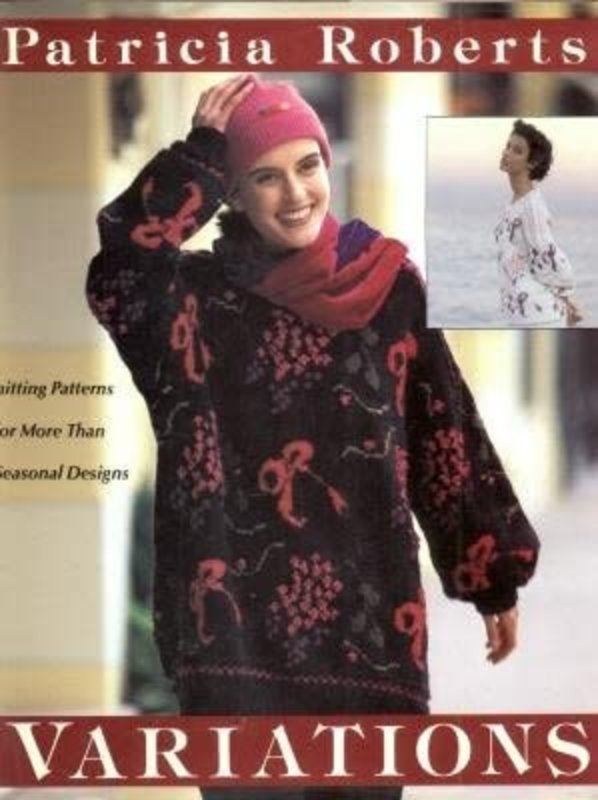 Grove Press Variations: Knitting Patterns for More Than 50 Seasonal Designs by Patricia Roberts