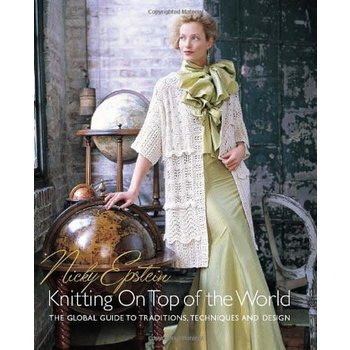Nicky Epstein Books Knitting on Top of the World: The Global Guide to Traditions, Techniques and Design by Nicky Epstein