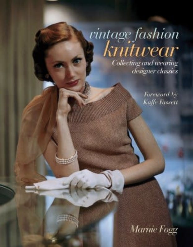 Vintage Fashion: Knitwear: Collecting and Wearing Designer Classics by Marnie Fogg