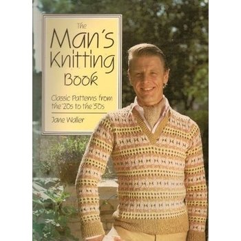 Thames and Hudson The Man's Knitting Book: Classic Patterns from the '20s to the '50s by Jane Waller