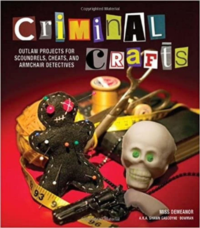 Andrews McMeel Publishing Criminal Crafts: From D.I.Y. to F.B.I. Outlaw Projects for Scoundrels, Cheats, and Armchair Detectives