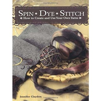 North Light Books Spin Dye Stitch: How to Create and Use Your Own Yarns, by Jennifer Claydon