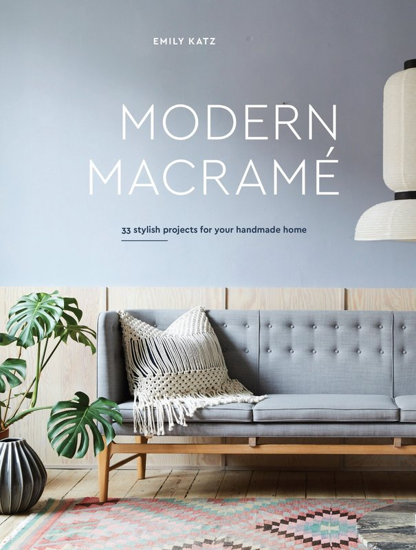 Ten Speed Press Modern Macrame: 33 Stylish Projects for Your Handmade Home, by Emily Katz